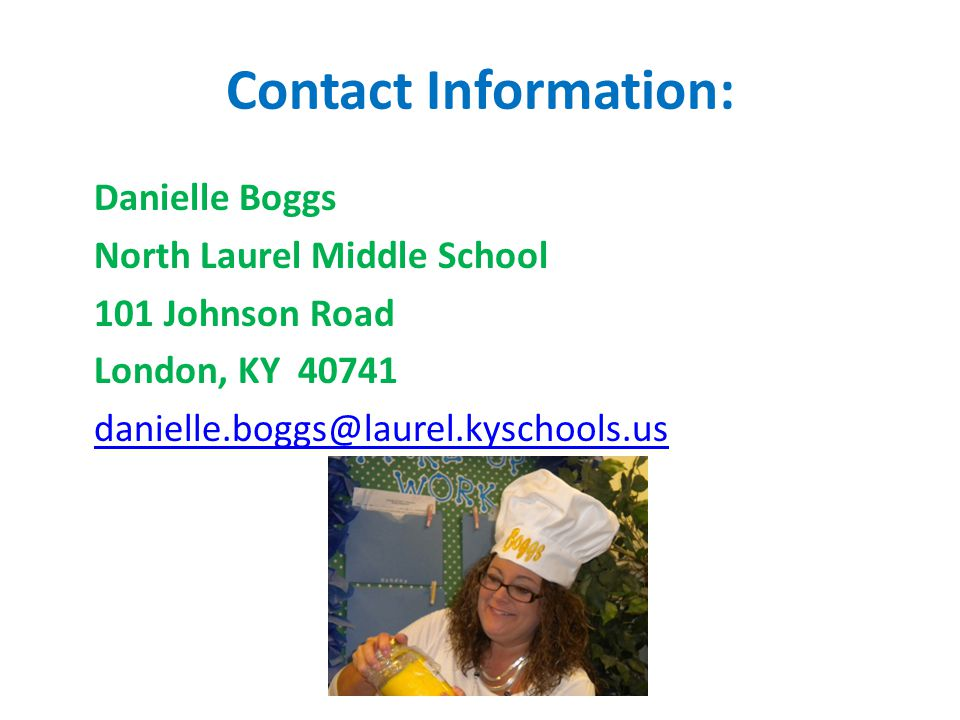 Contact Information: Danielle Boggs North Laurel Middle School 101 Johnson Road London, KY