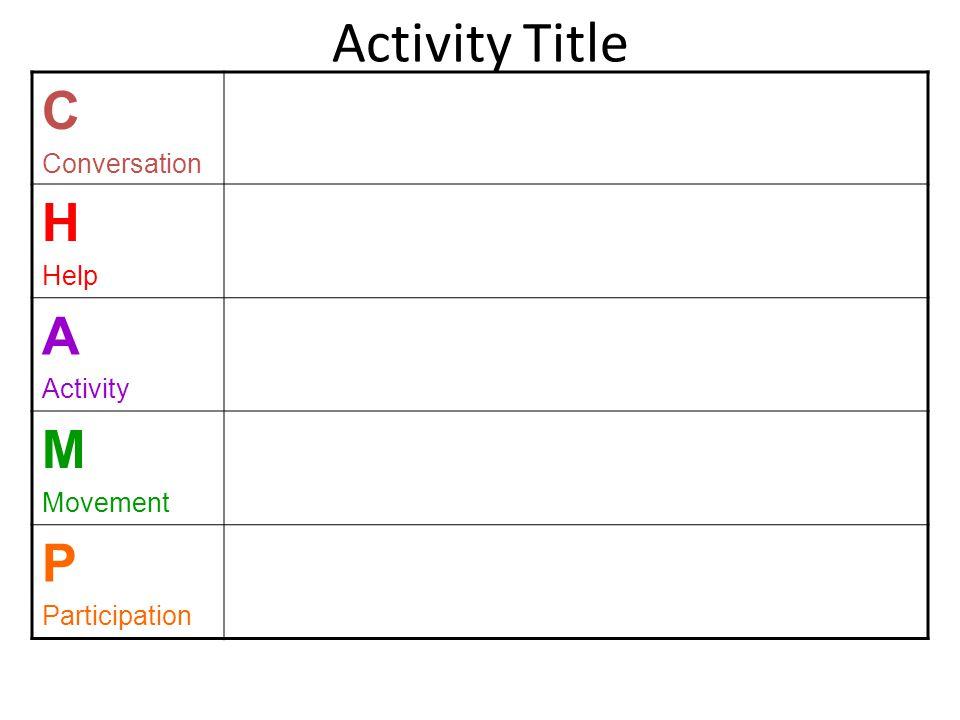 Activity Title C Conversation H Help A Activity M Movement P Participation