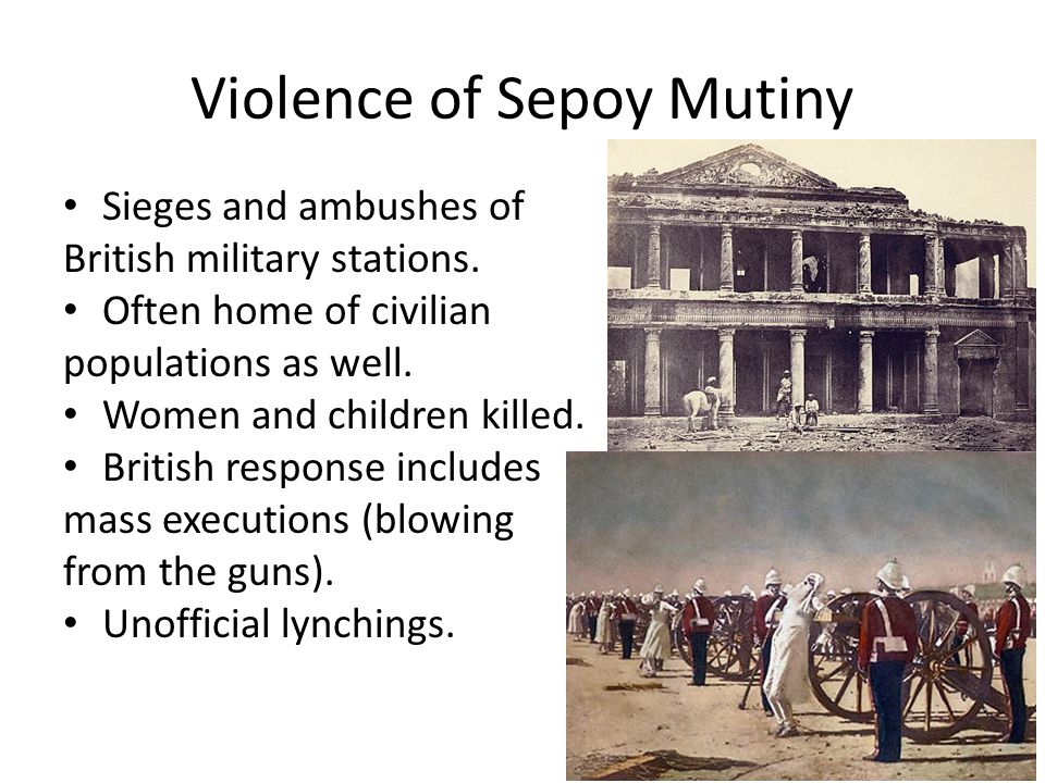 Violence of Sepoy Mutiny Sieges and ambushes of British military stations.