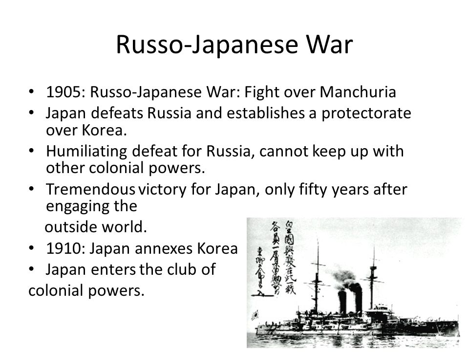 Russo-Japanese War 1905: Russo-Japanese War: Fight over Manchuria Japan defeats Russia and establishes a protectorate over Korea.