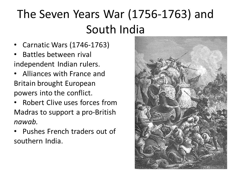 The Seven Years War ( ) and South India Carnatic Wars ( ) Battles between rival independent Indian rulers.