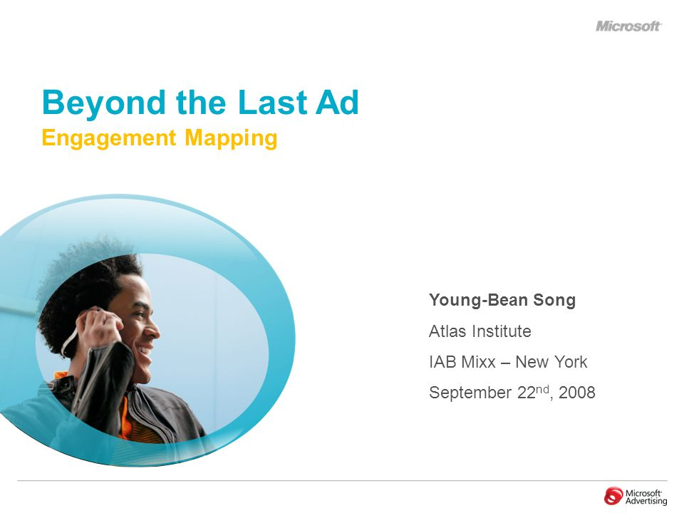 Young-Bean Song Atlas Institute IAB Mixx – New York September 22 nd, 2008 Beyond the Last Ad Engagement Mapping