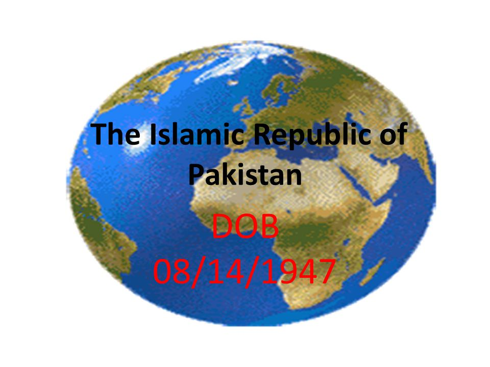 The Islamic Republic of Pakistan DOB 08/14/1947