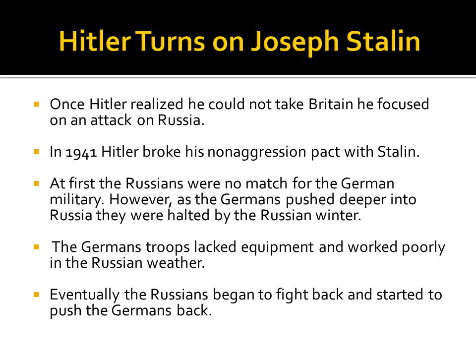  Once Hitler realized he could not take Britain he focused on an attack on Russia.