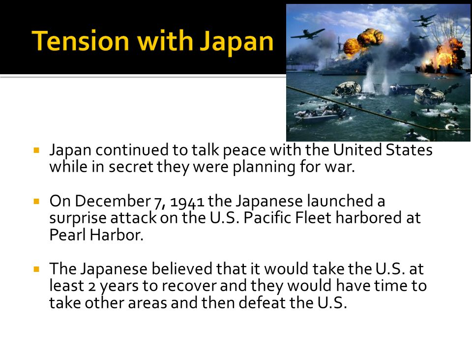  Japan continued to talk peace with the United States while in secret they were planning for war.