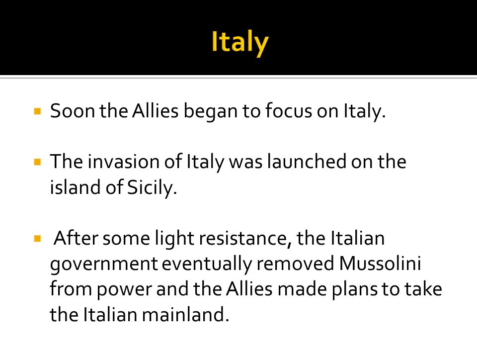 Soon the Allies began to focus on Italy.