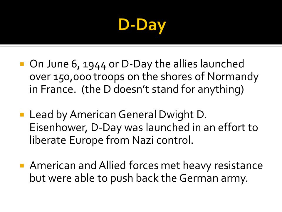  On June 6, 1944 or D-Day the allies launched over 150,000 troops on the shores of Normandy in France.