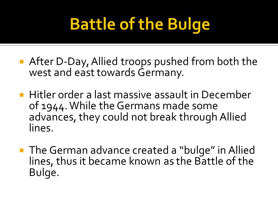  After D-Day, Allied troops pushed from both the west and east towards Germany.