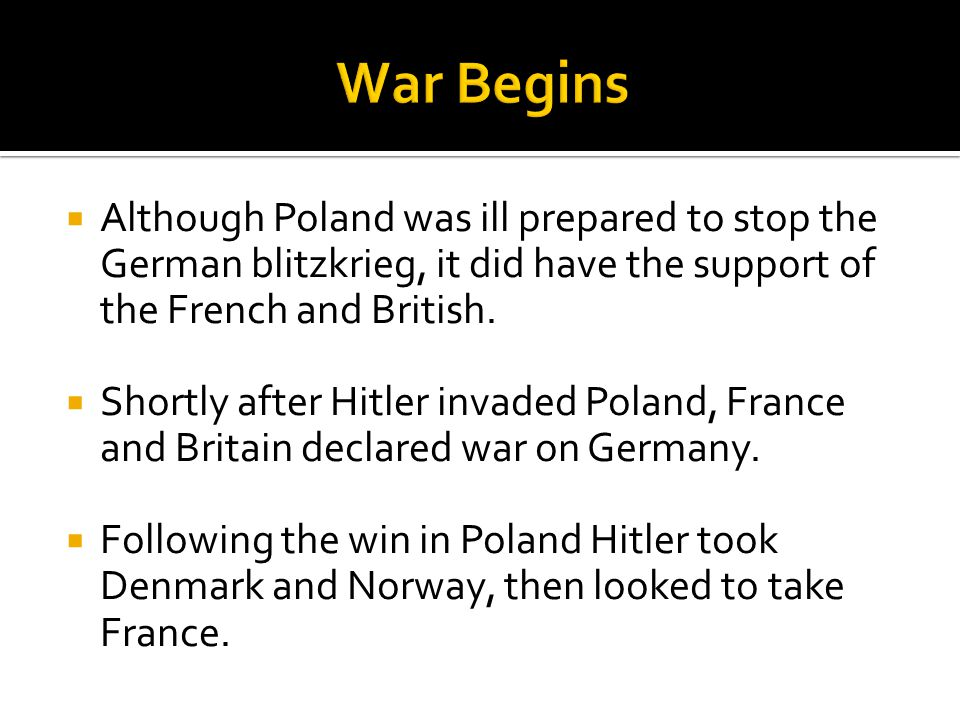  Although Poland was ill prepared to stop the German blitzkrieg, it did have the support of the French and British.