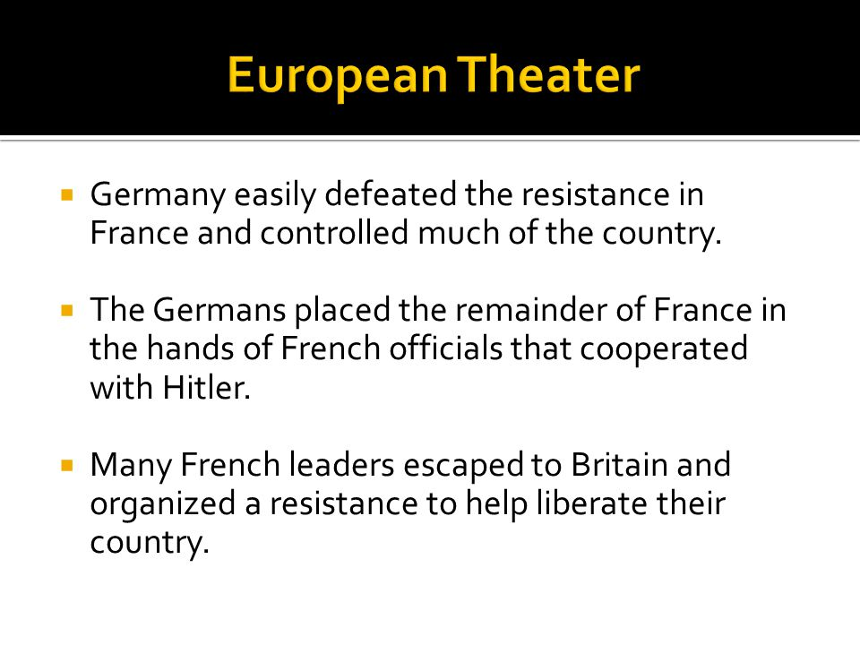  Germany easily defeated the resistance in France and controlled much of the country.