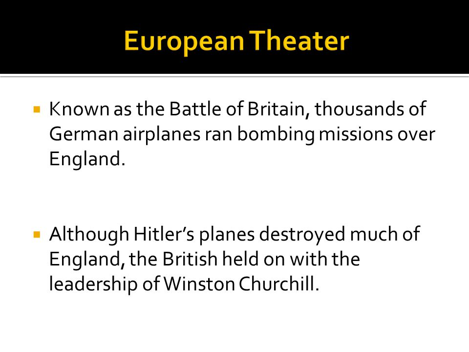  Known as the Battle of Britain, thousands of German airplanes ran bombing missions over England.