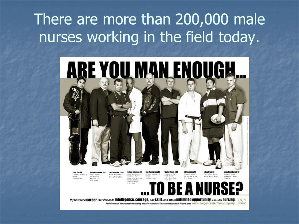 There are more than 200,000 male nurses working in the field today.