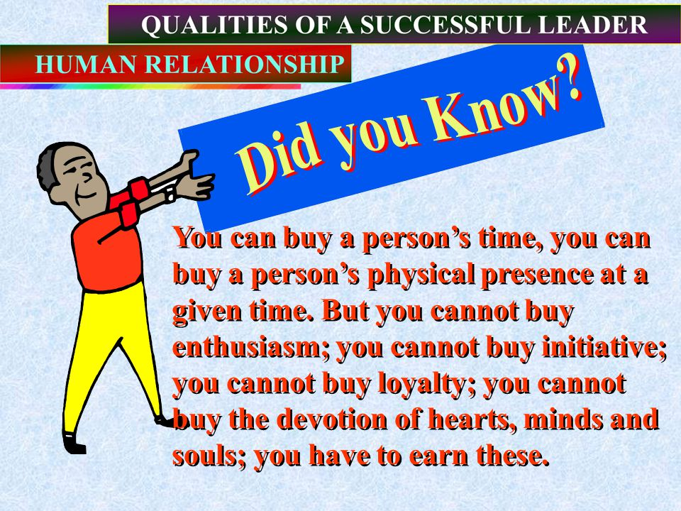 You can buy a person's time, you can buy a person's physical presence at a given time.