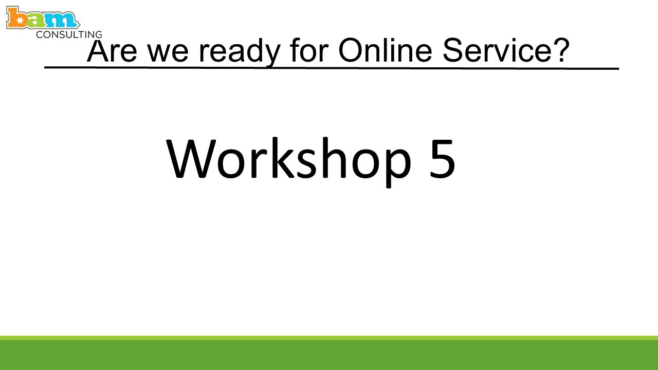 Are we ready for Online Service Workshop 5