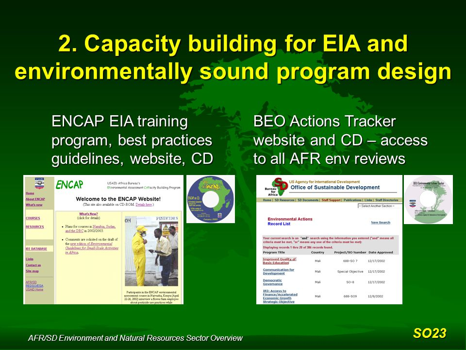 AFR/SD Environment and Natural Resources Sector Overview ENCAP EIA training program, best practices guidelines, website, CD BEO Actions Tracker website and CD – access to all AFR env reviews 2.