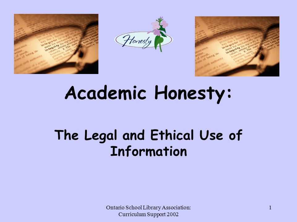 Ontario School Library Association: Curriculum Support Academic Honesty: The Legal and Ethical Use of Information