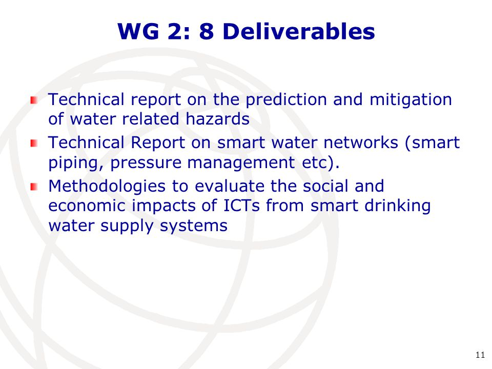 WG 2: 8 Deliverables Technical report on the prediction and mitigation of water related hazards Technical Report on smart water networks (smart piping, pressure management etc).