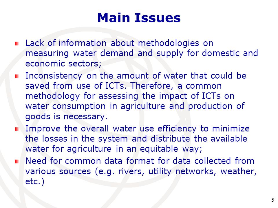 Main Issues Lack of information about methodologies on measuring water demand and supply for domestic and economic sectors; Inconsistency on the amount of water that could be saved from use of ICTs.