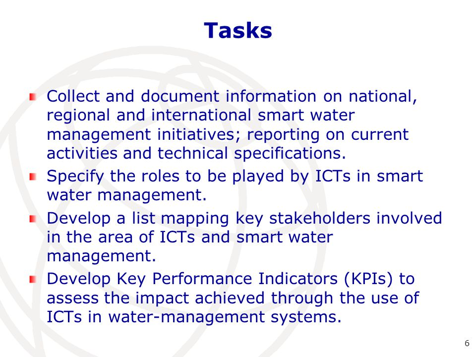 Tasks Collect and document information on national, regional and international smart water management initiatives; reporting on current activities and technical specifications.