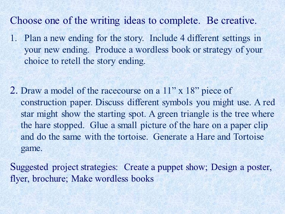 Choose one of the writing ideas to complete. Be creative.
