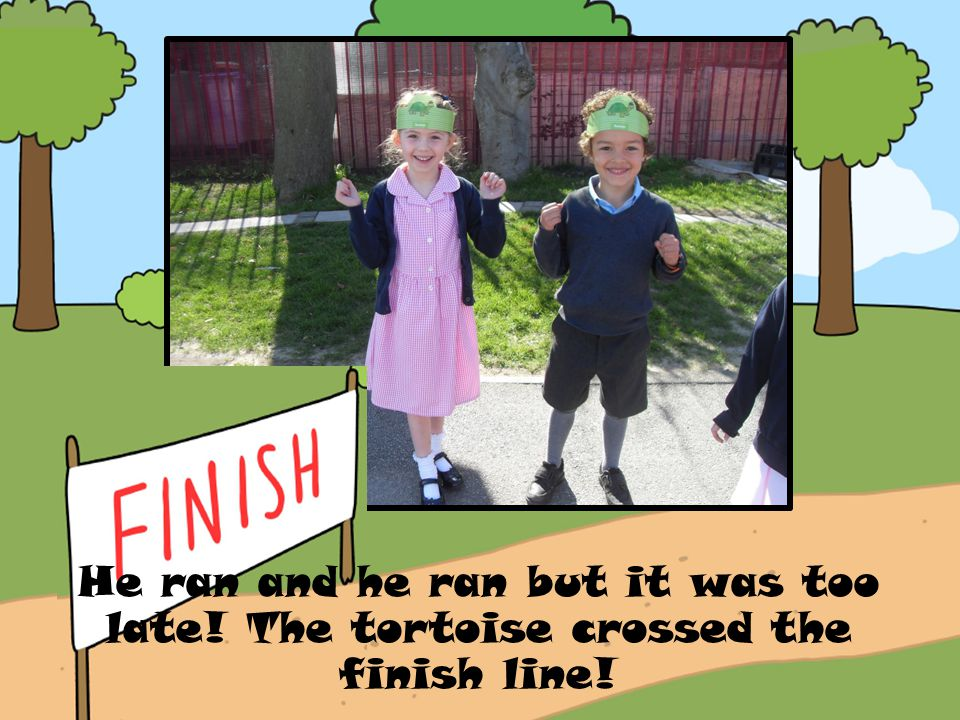 He ran and he ran but it was too late! The tortoise crossed the finish line!