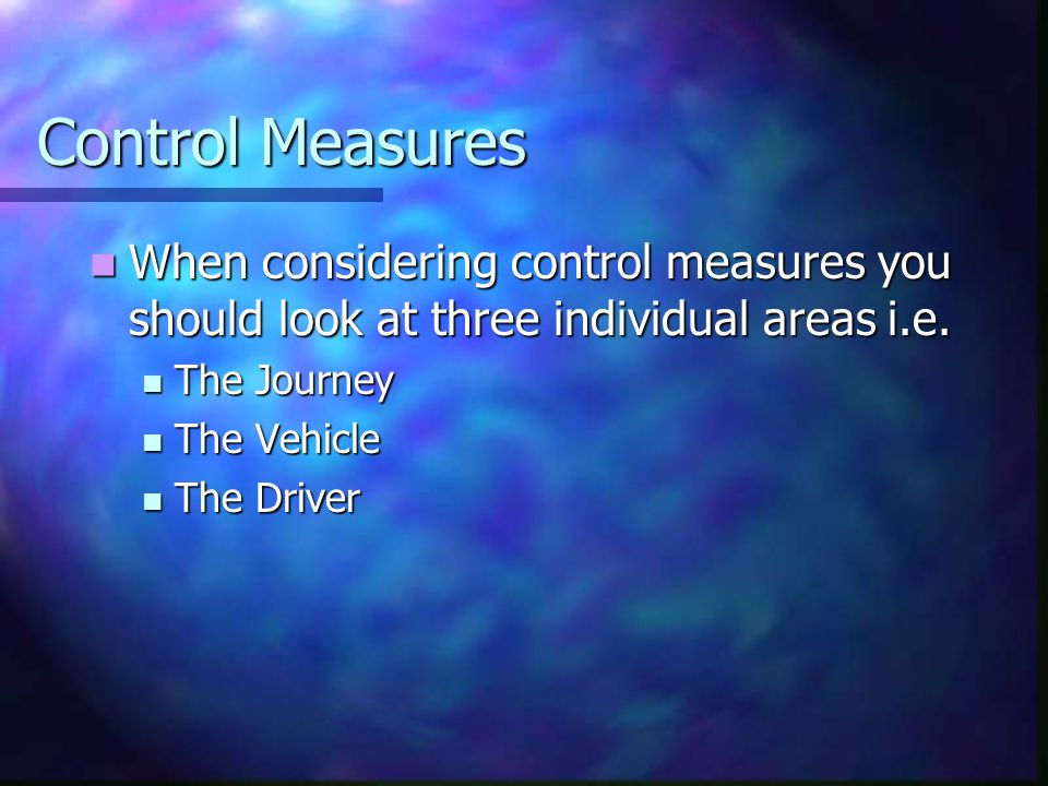 Control Measures When considering control measures you should look at three individual areas i.e.