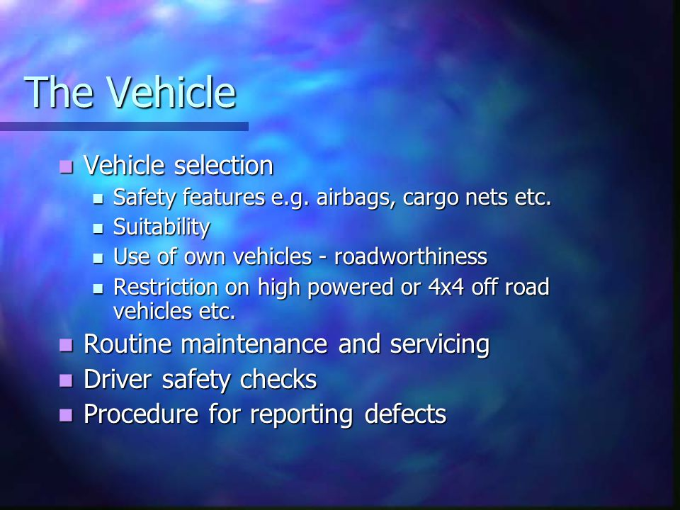 The Vehicle Vehicle selection Vehicle selection Safety features e.g.