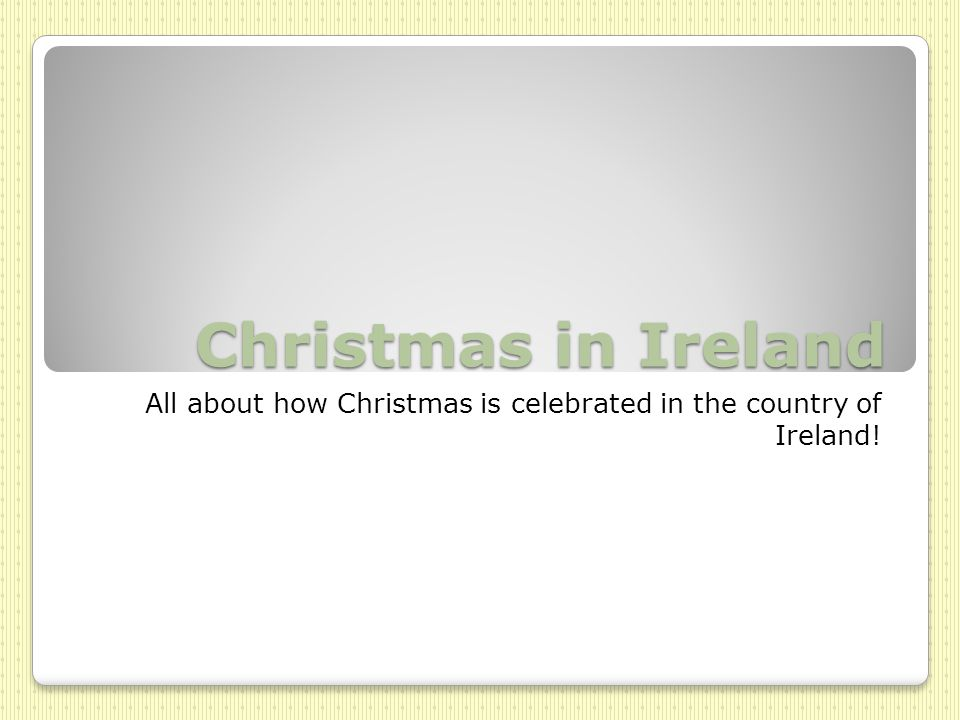 Christmas in Ireland All about how Christmas is celebrated in the country of Ireland!