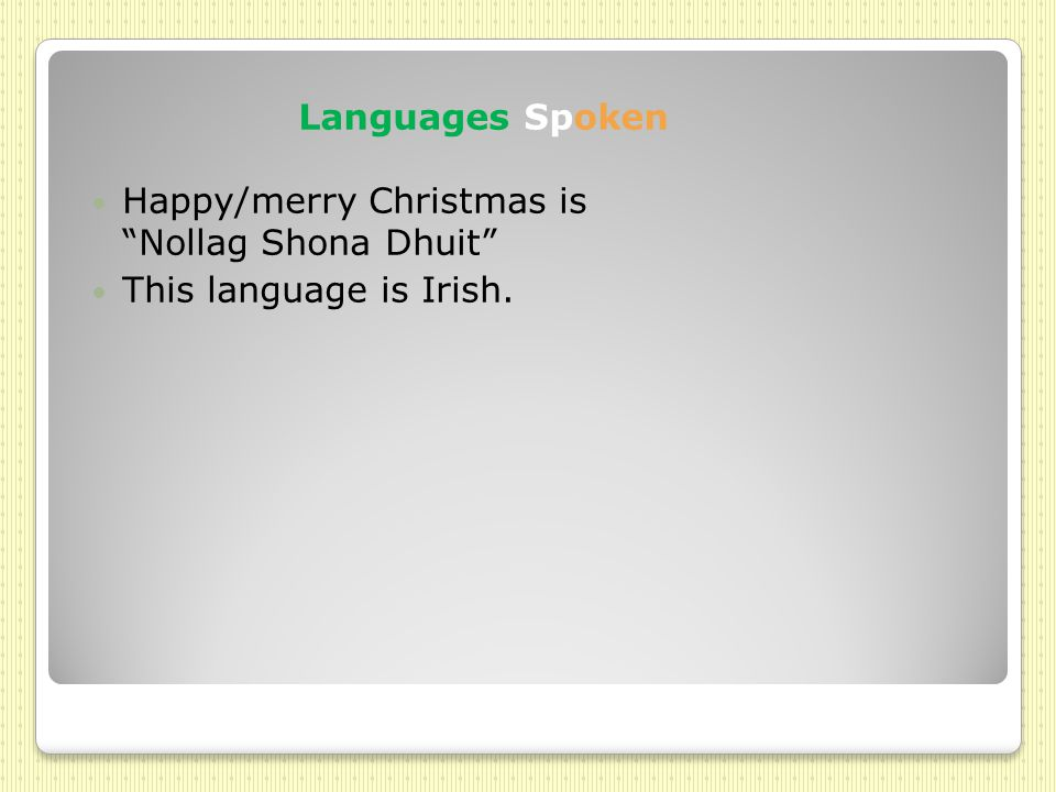 Languages Spoken Happy/merry Christmas is Nollag Shona Dhuit This language is Irish.