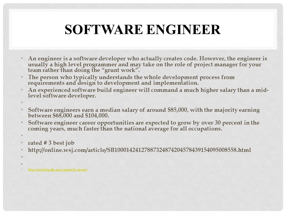 SOFTWARE ENGINEER An engineer is a software developer who actually creates code.