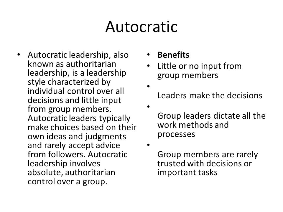 Autocratic Autocratic leadership, also known as authoritarian leadership, is a leadership style characterized by individual control over all decisions