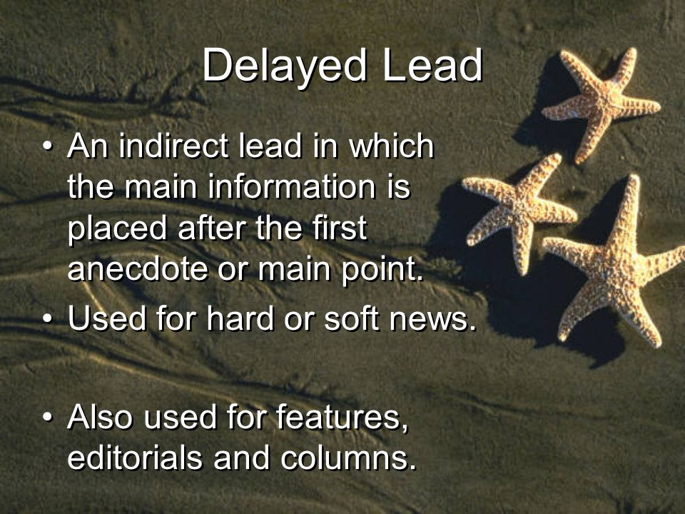 Delayed Lead An indirect lead in which the main information is placed after the first anecdote or main point.