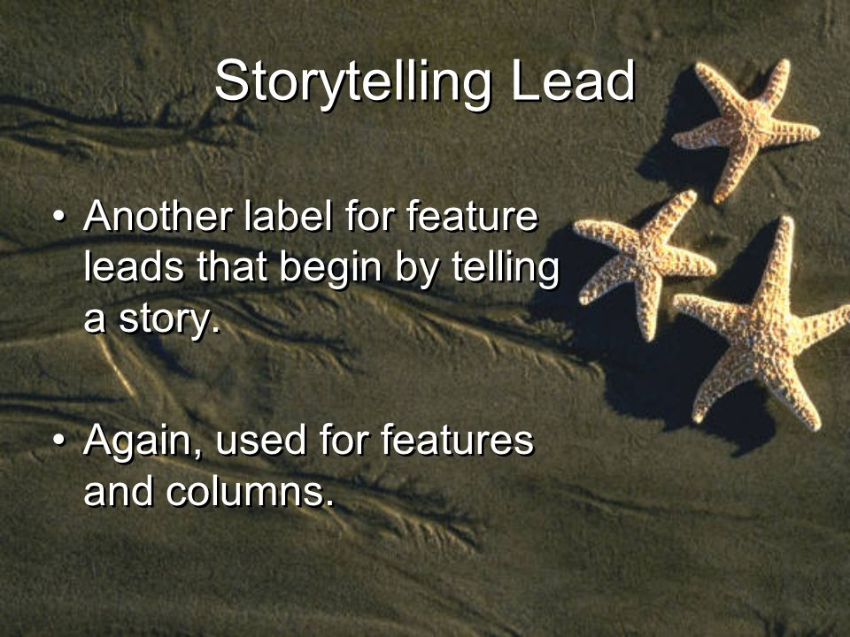 Storytelling Lead Another label for feature leads that begin by telling a story.