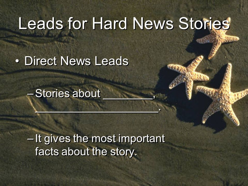 Leads for Hard News Stories Direct News Leads –Stories about ________, ____________________.