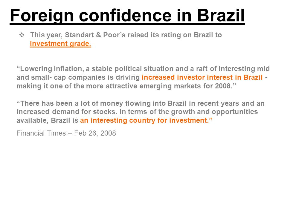 Foreign confidence in Brazil  This year, Standart & Poor's raised its rating on Brazil to Investment grade.