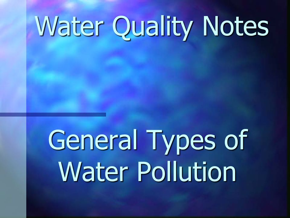 General Types of Water Pollution Water Quality Notes