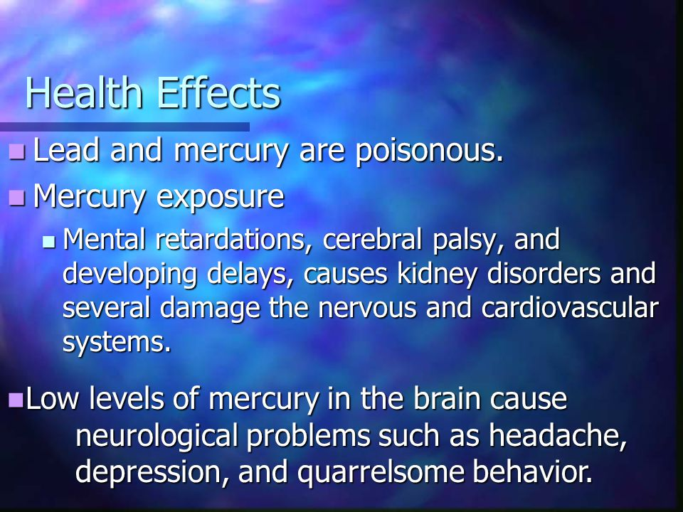 Health Effects Lead and mercury are poisonous. Lead and mercury are poisonous.
