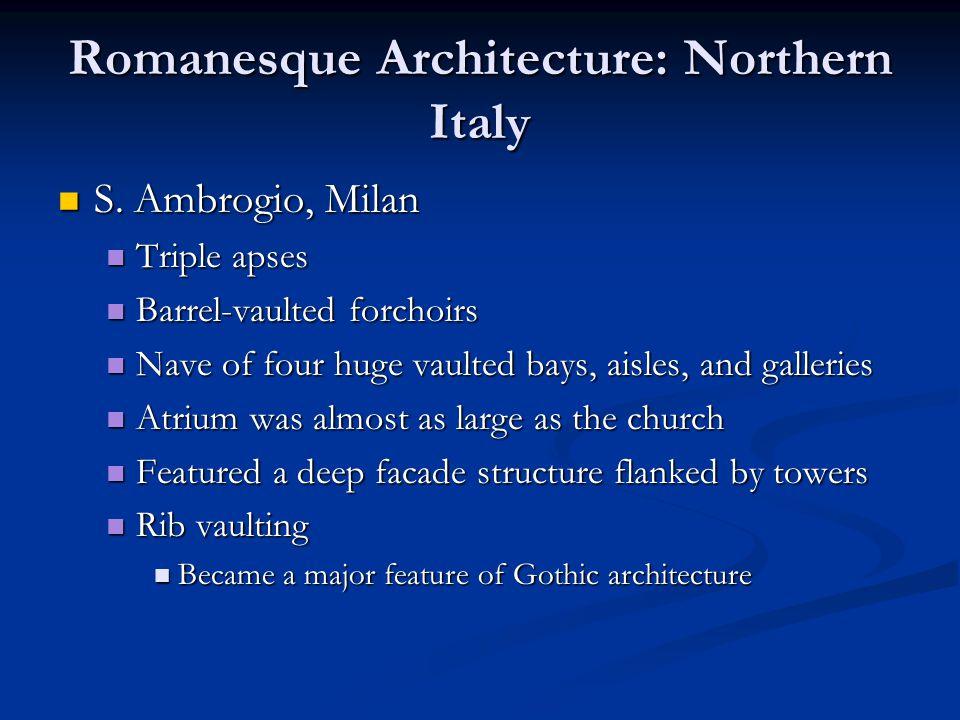 Romanesque Architecture: Northern Italy S. Ambrogio, Milan S.