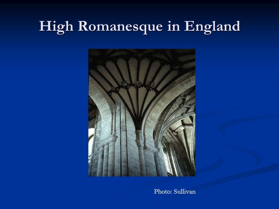 High Romanesque in England Photo: Sullivan