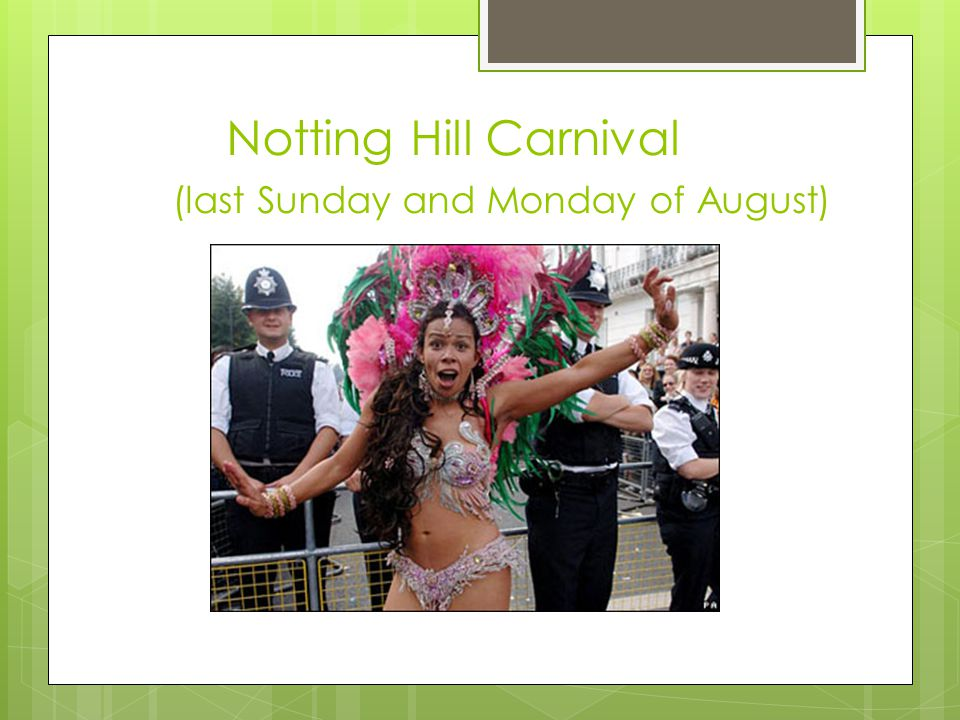 Notting Hill Carnival (last Sunday and Monday of August)