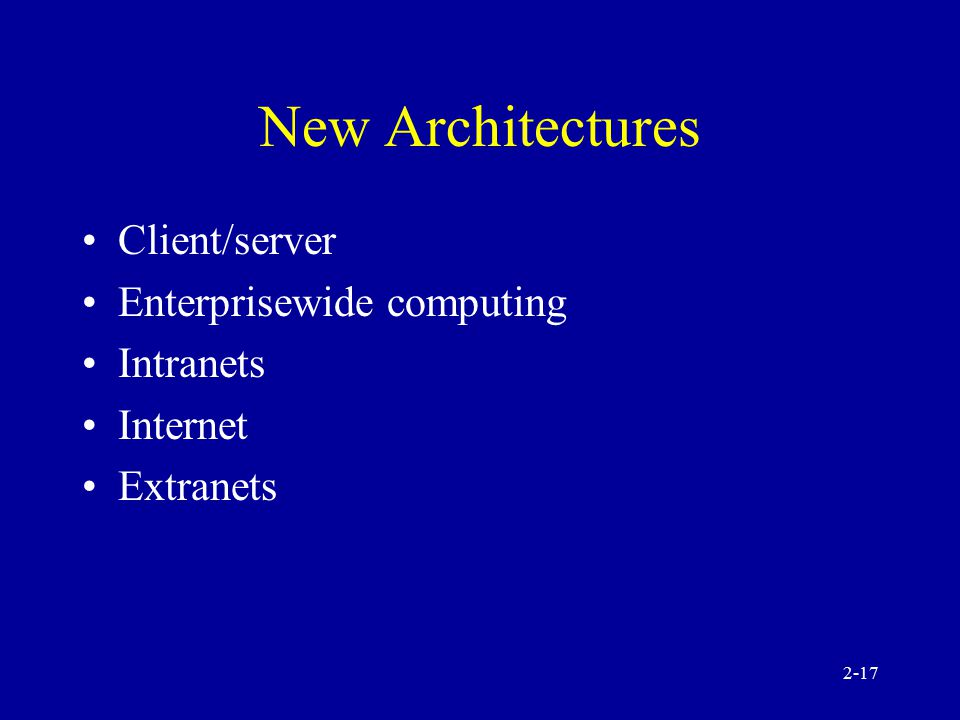 2-16 Information Architecture Types Mainframe environment PC environment Networked (distributed) environment –Enterprisewide system