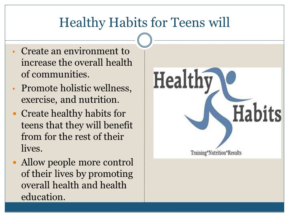 Healthy Habits for Teens will Create an environment to increase the overall health of communities.