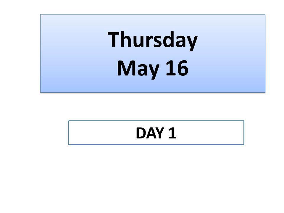 Thursday May 16 DAY 1