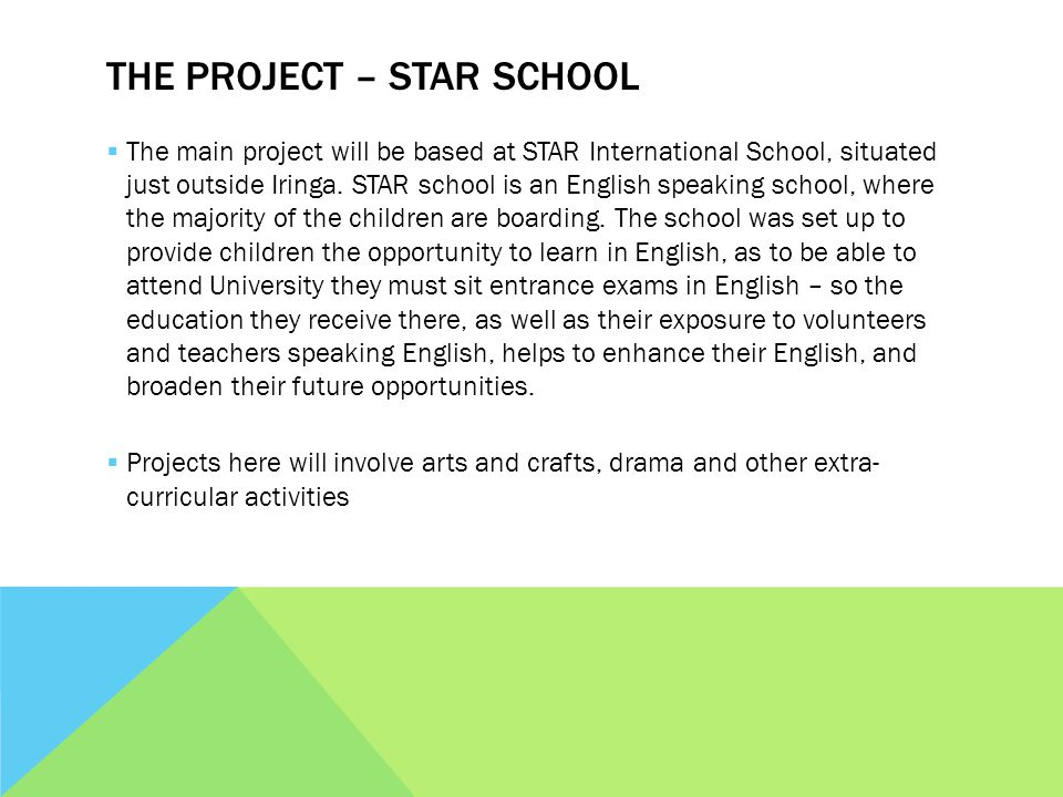 THE PROJECT – STAR SCHOOL  The main project will be based at STAR International School, situated just outside Iringa.