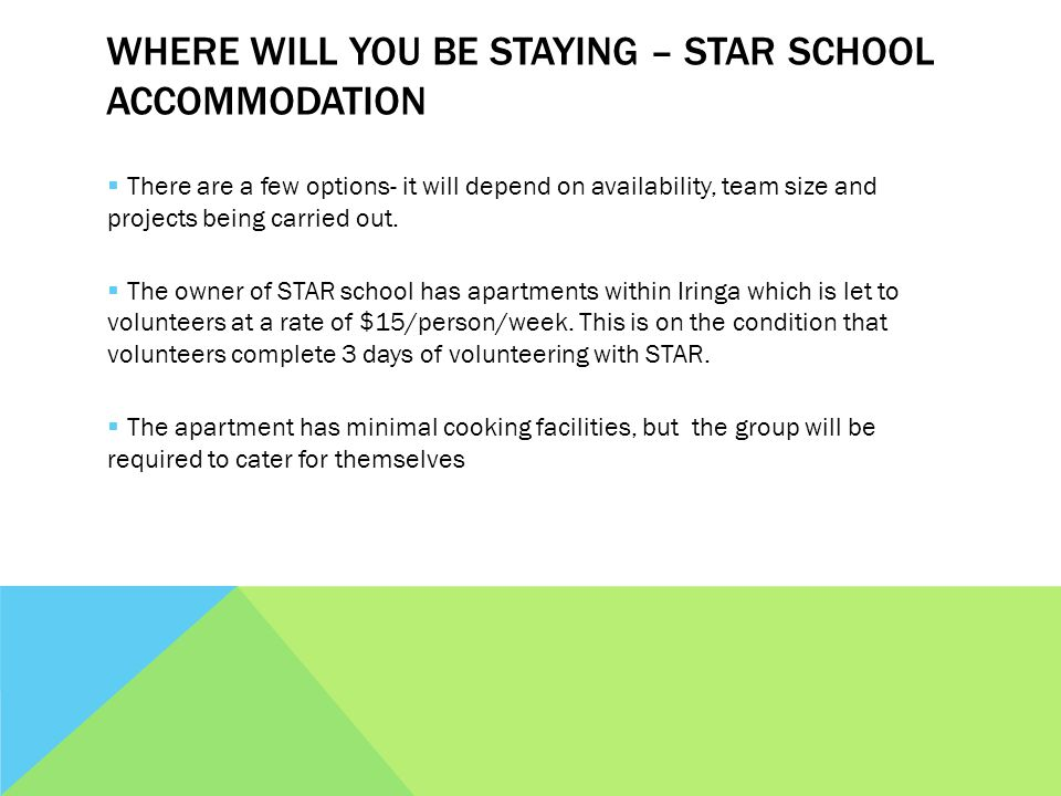 WHERE WILL YOU BE STAYING – STAR SCHOOL ACCOMMODATION  There are a few options- it will depend on availability, team size and projects being carried out.