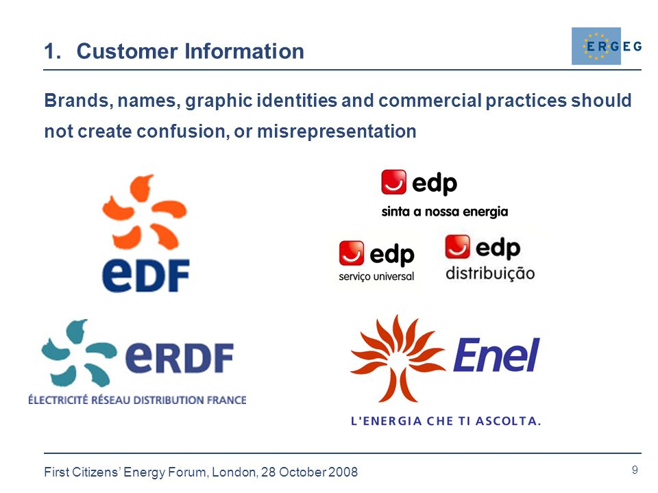 9 First Citizens' Energy Forum, London, 28 October Customer Information Brands, names, graphic identities and commercial practices should not create confusion, or misrepresentation