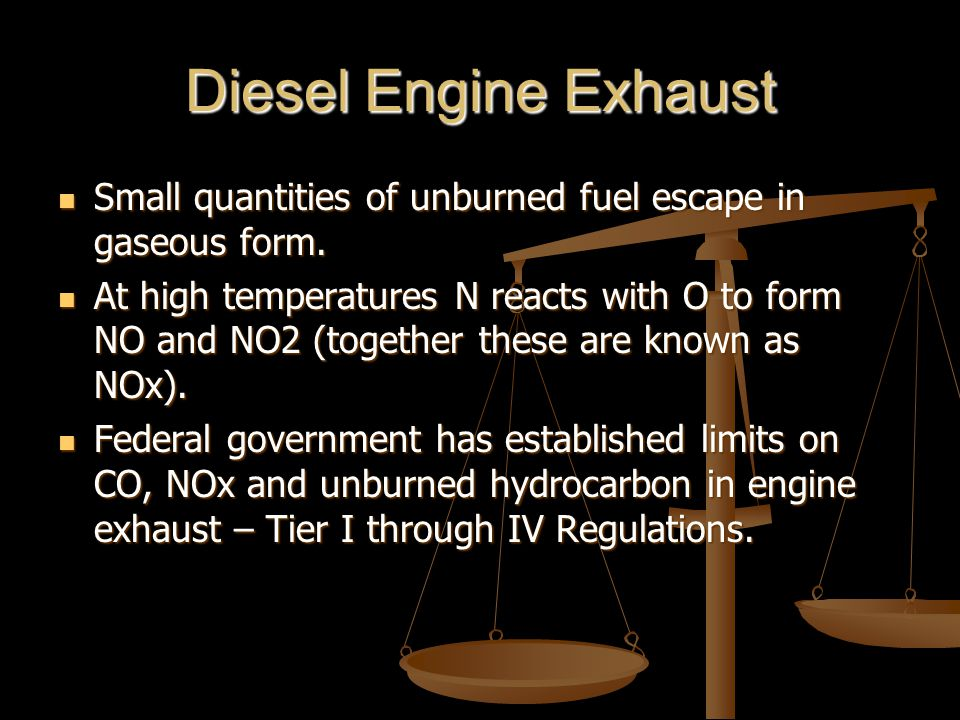 Diesel Engine Exhaust Small quantities of unburned fuel escape in gaseous form.