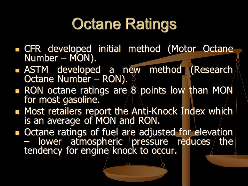 Octane Ratings CFR developed initial method (Motor Octane Number – MON).