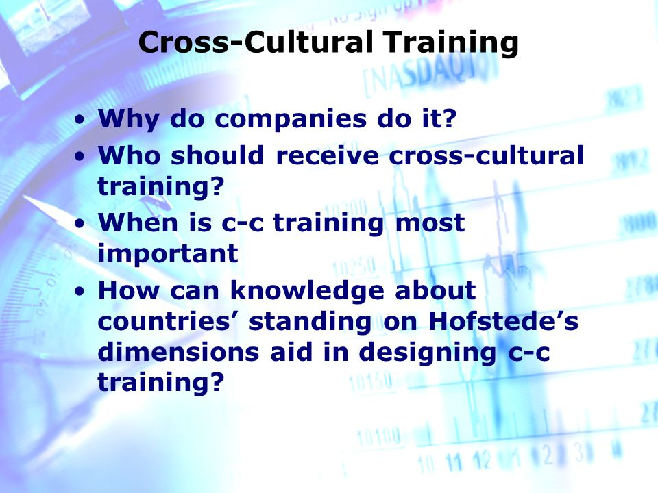 Cross-Cultural Training Why do companies do it. Who should receive cross-cultural training.
