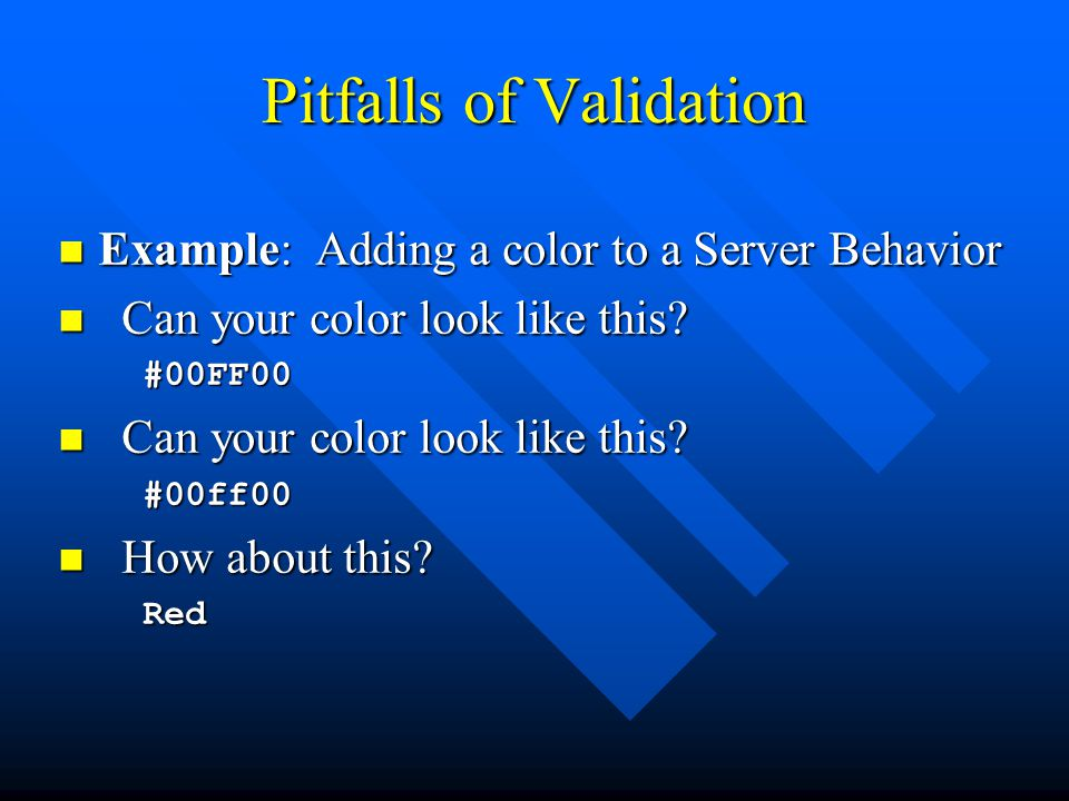 Pitfalls of Validation Example: Adding a color to a Server Behavior Example: Adding a color to a Server Behavior Can your color look like this.